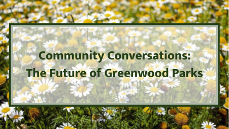 Community Conversations_The Future of Greenwood Parks